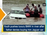 22-year-old pushes BMW Birthday gift into river
